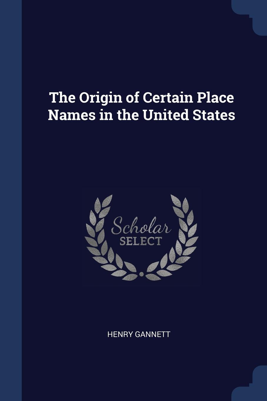Henry Gannett The Origin of Certain Place Names in the United States