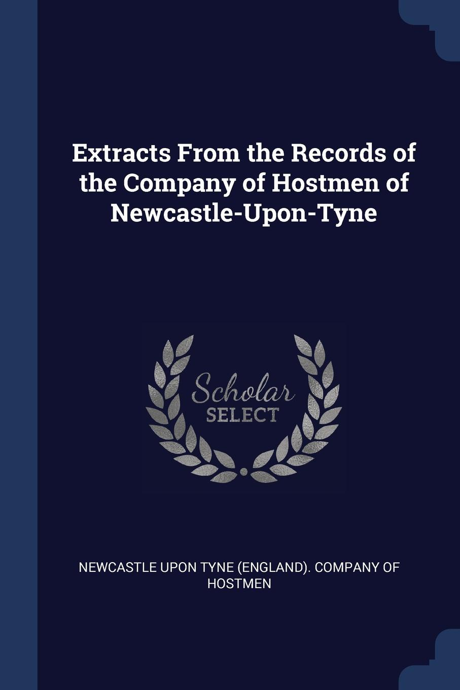 Extracts From the Records of Company Hostmen Newcastle-Upon-Tyne