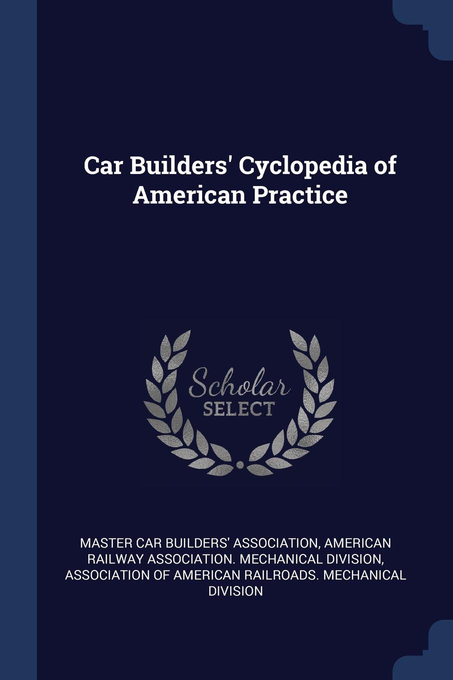 Car Builders. Cyclopedia of American Practice This work has been selected by scholars as being culturally...