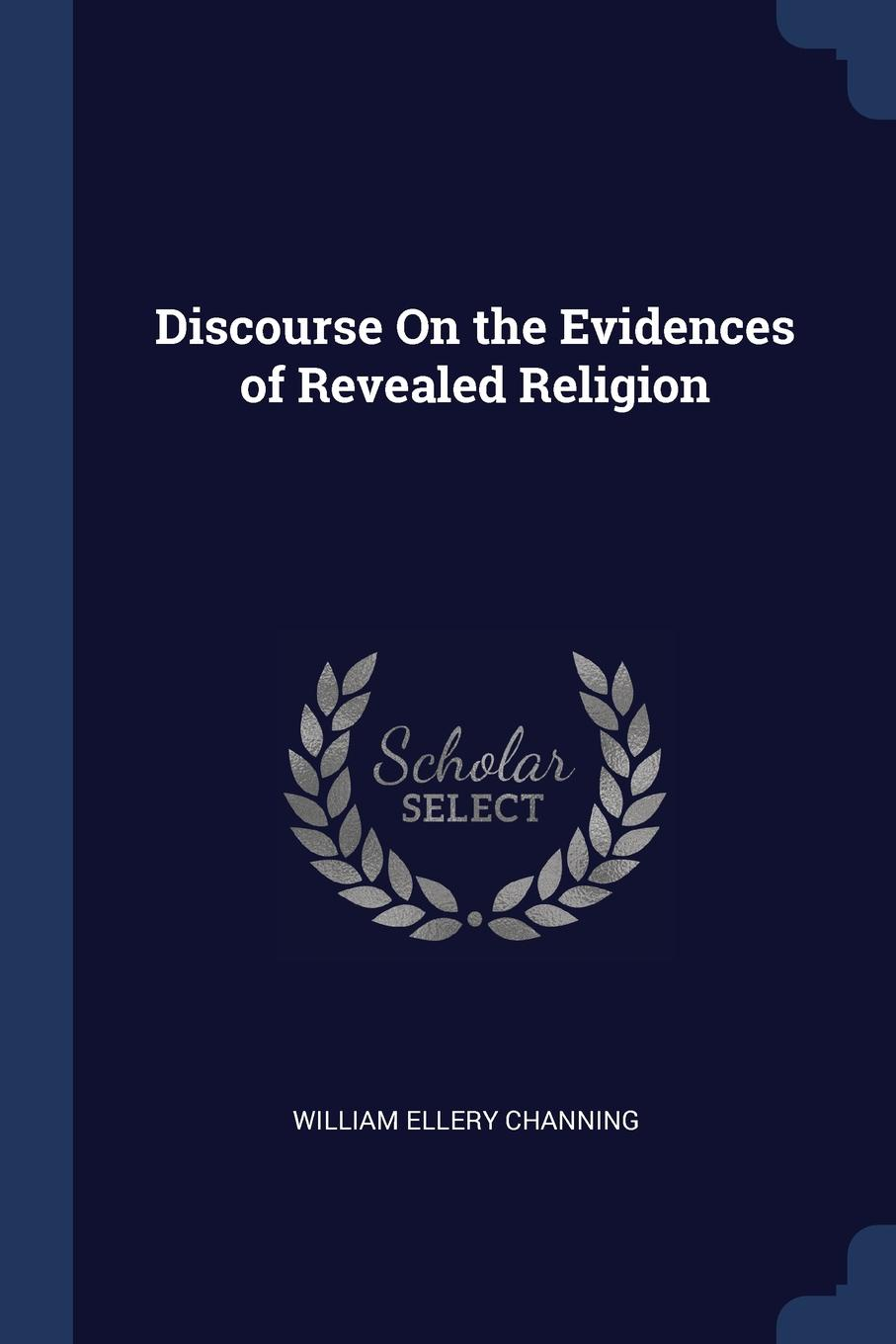 William Ellery Channing Discourse On the Evidences of Revealed Religion