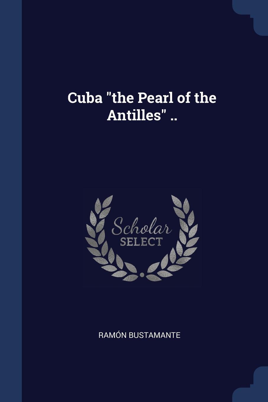 """Ramón Bustamante Cuba """"the Pearl of the Antilles"""" .."""