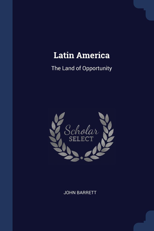 John Barrett Latin America. The Land of Opportunity