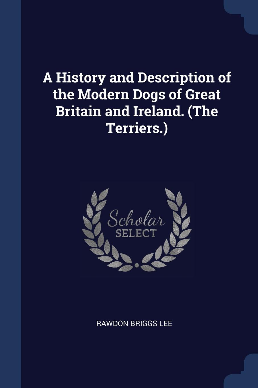 A History and Description of the Modern Dogs of Great Britain and Ireland. (The Terriers.)