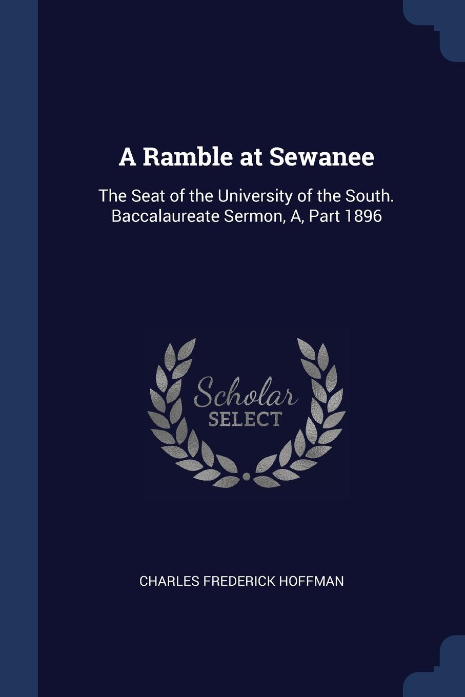 A Ramble at Sewanee. The Seat of the University of the South. Baccalaureate Sermon, A, Part 1896