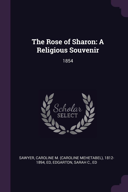 The Rose of Sharon. A Religious Souvenir: 1854
