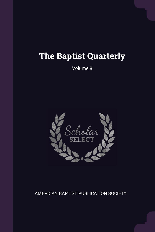 The Baptist Quarterly; Volume 8