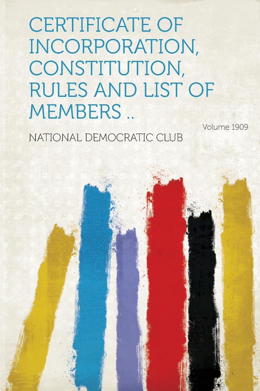 National Democratic Club Certificate of Incorporation, Constitution, Rules and List Members .. Year 1909