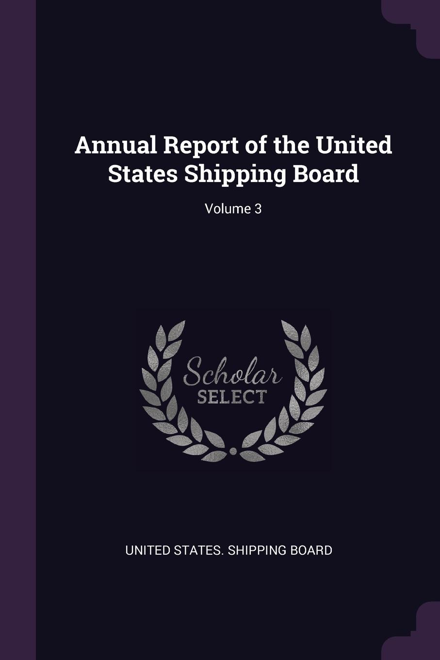 Annual Report of the United States Shipping Board; Volume 3