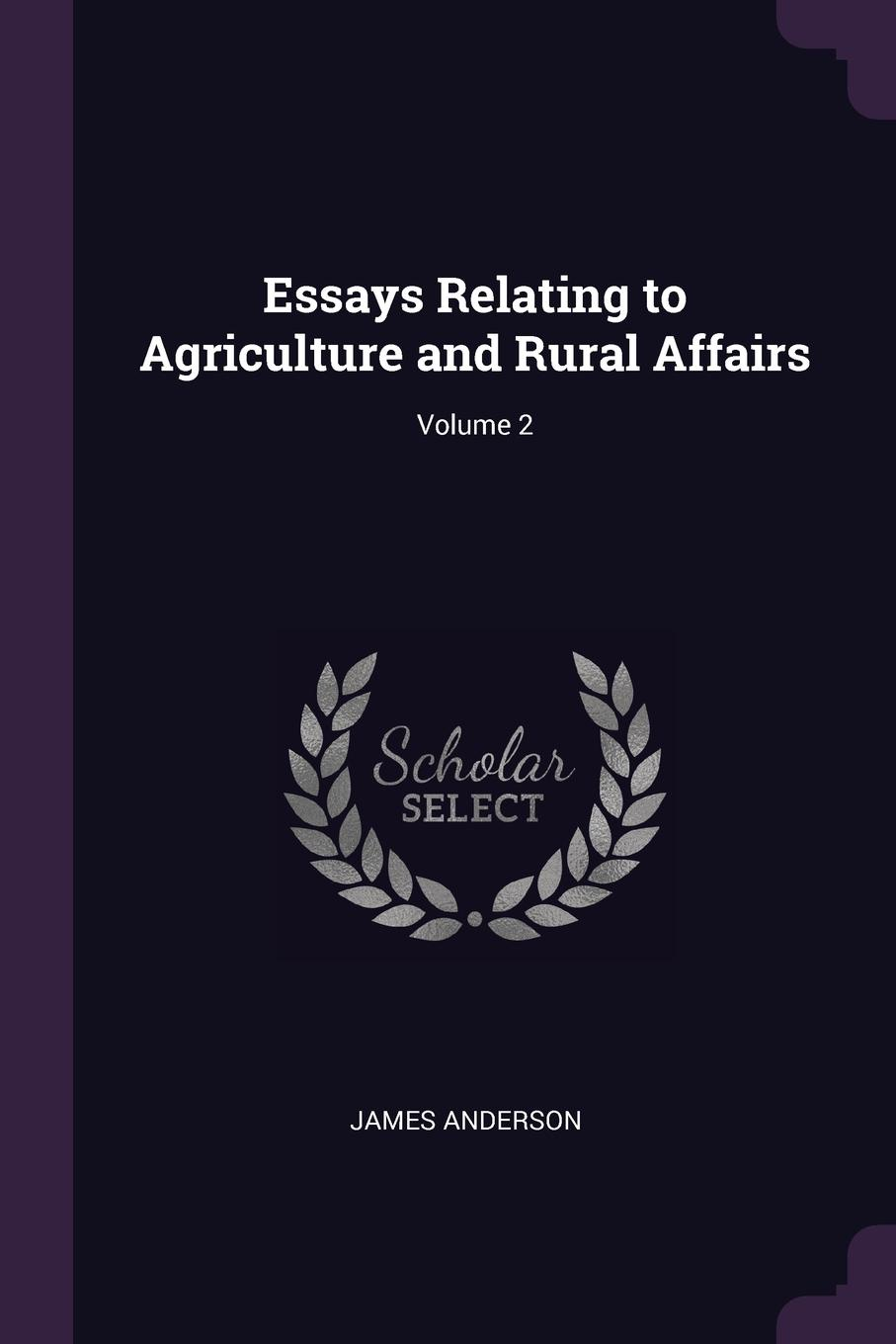 James Anderson Essays Relating to Agriculture and Rural Affairs; Volume 2