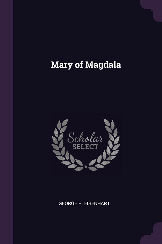 George H. Eisenhart Mary of Magdala