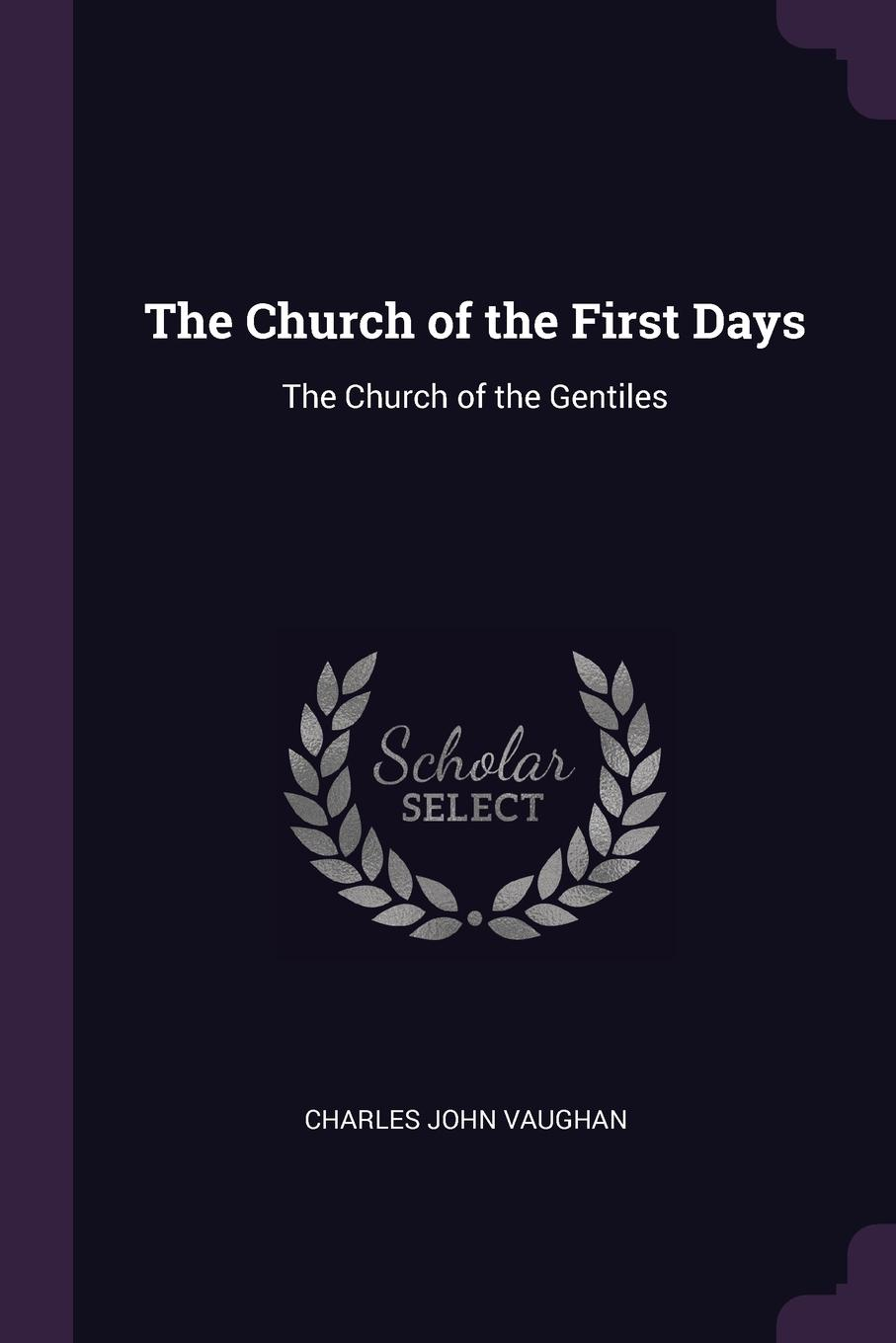 Charles John Vaughan The Church of the First Days. Gentiles
