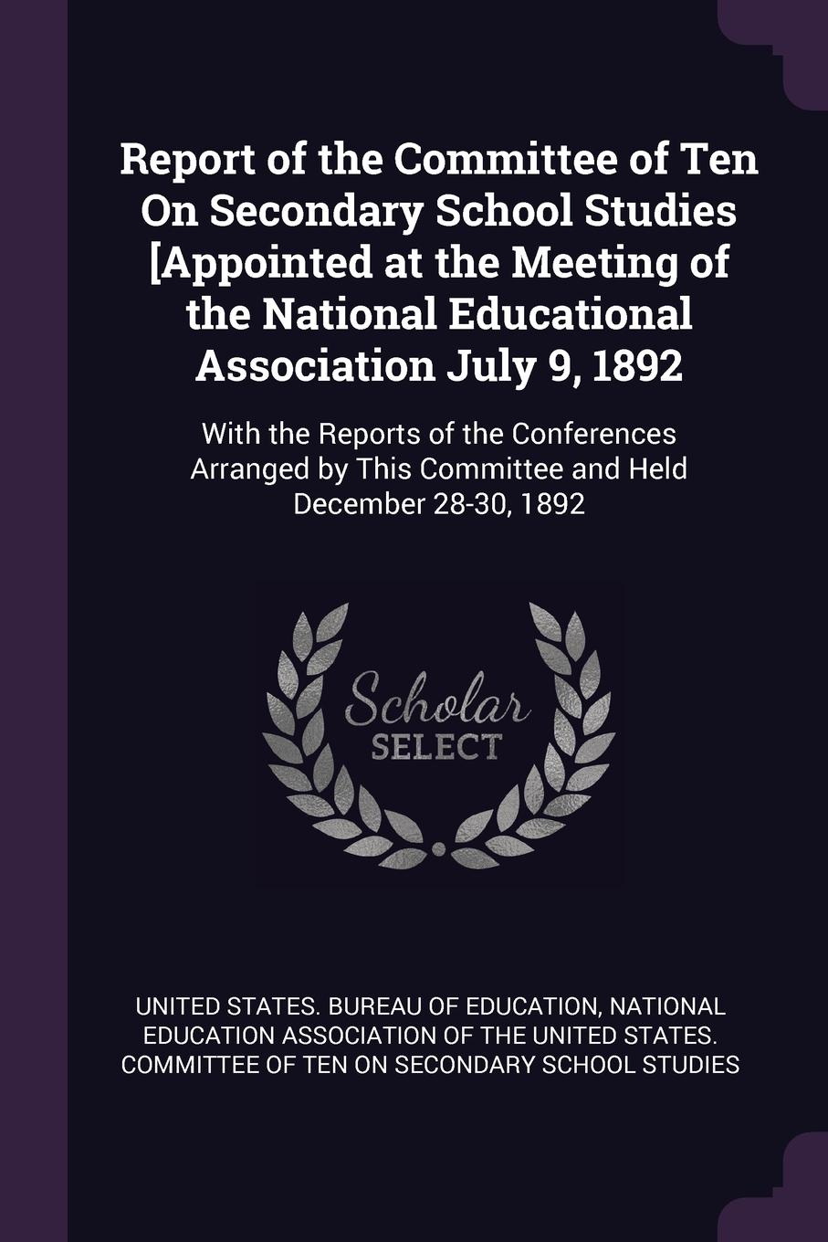 Report-of-the-Committee-of-Ten-On-Secondary-School-Studies-Appointed-at-the-Meeting-of-the-National-Educational-Association-July-9-1892-With-the-Repor