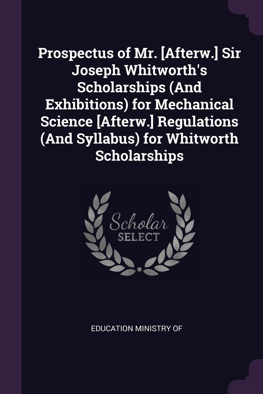 Prospectus-of-Mr-Afterw-Sir-Joseph-Whitworths-Scholarships-And-Exhibitions-for-Mechanical-Science-Afterw-Regulations-And-Syllabus-for-Whitworth-Schola