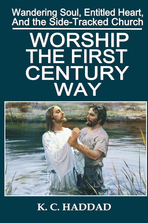 K C Haddad Worship the First-Century Way
