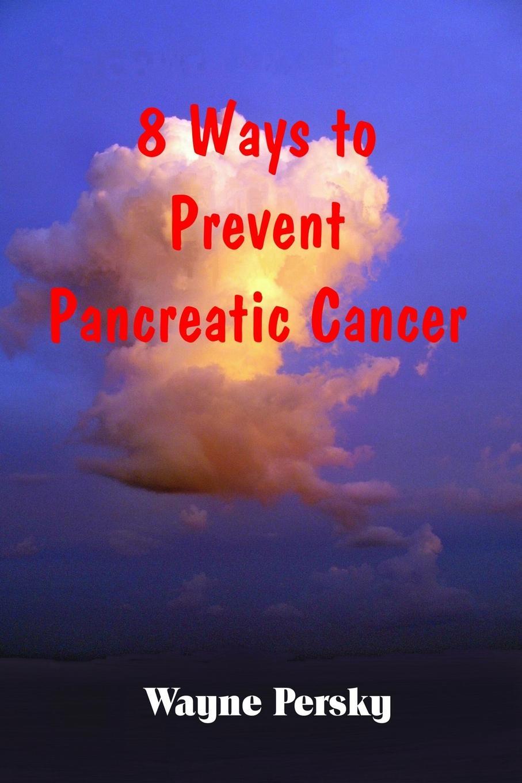 все цены на Wayne Persky 8 Ways to Prevent Pancreatic Cancer онлайн