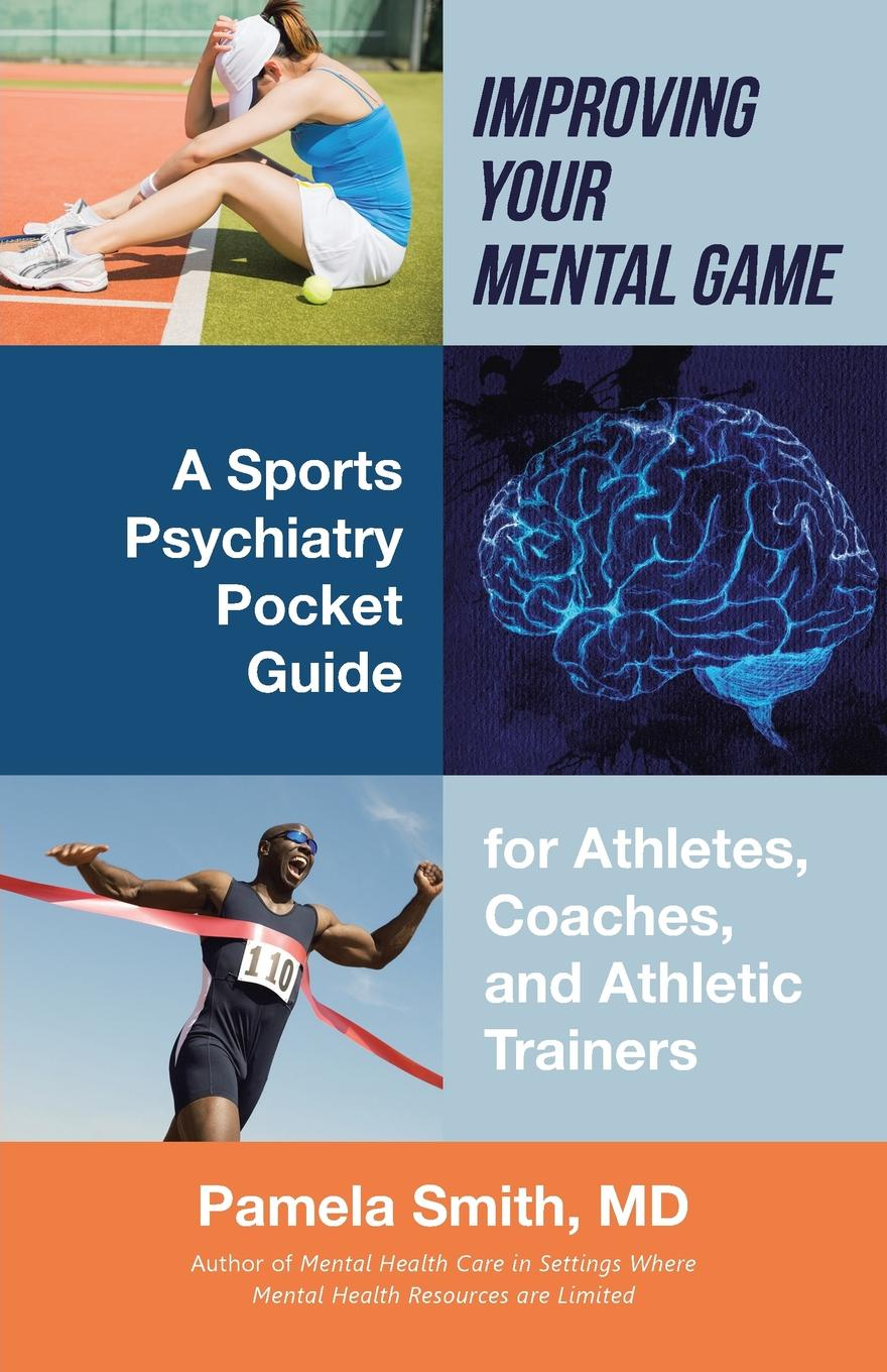 Фото - MD Pamela Smith Improving Your Mental Game. A Sports Psychiatry Pocket Guide for Athletes, Coaches, and Athletic Trainers terry mcmorris acquisition and performance of sports skills
