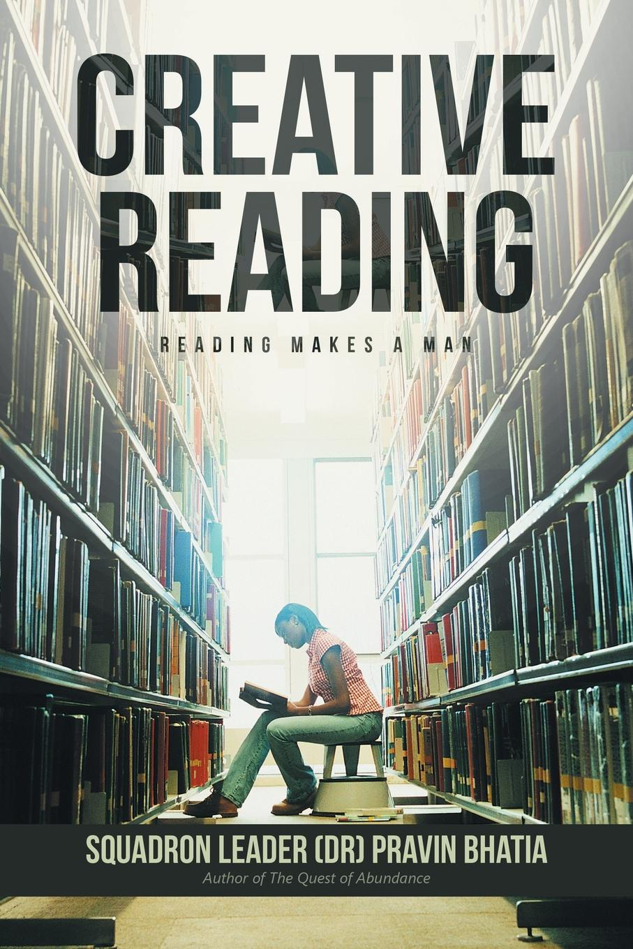 Squadron Leader (DR) Pravin Bhatia Creative Reading. Reading Makes a Man should standardized reading tests be untimed