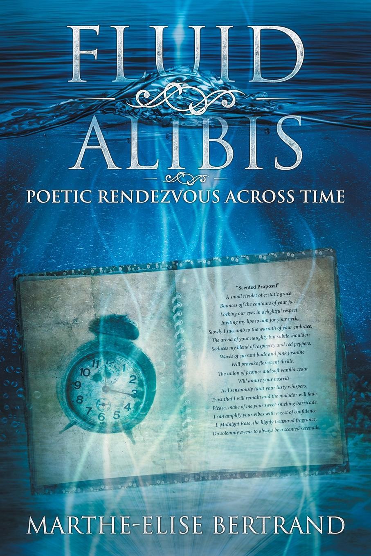 Marthe Elise Bertrand Fluid Alibis. Poetic Rendezvous Across Time цена и фото