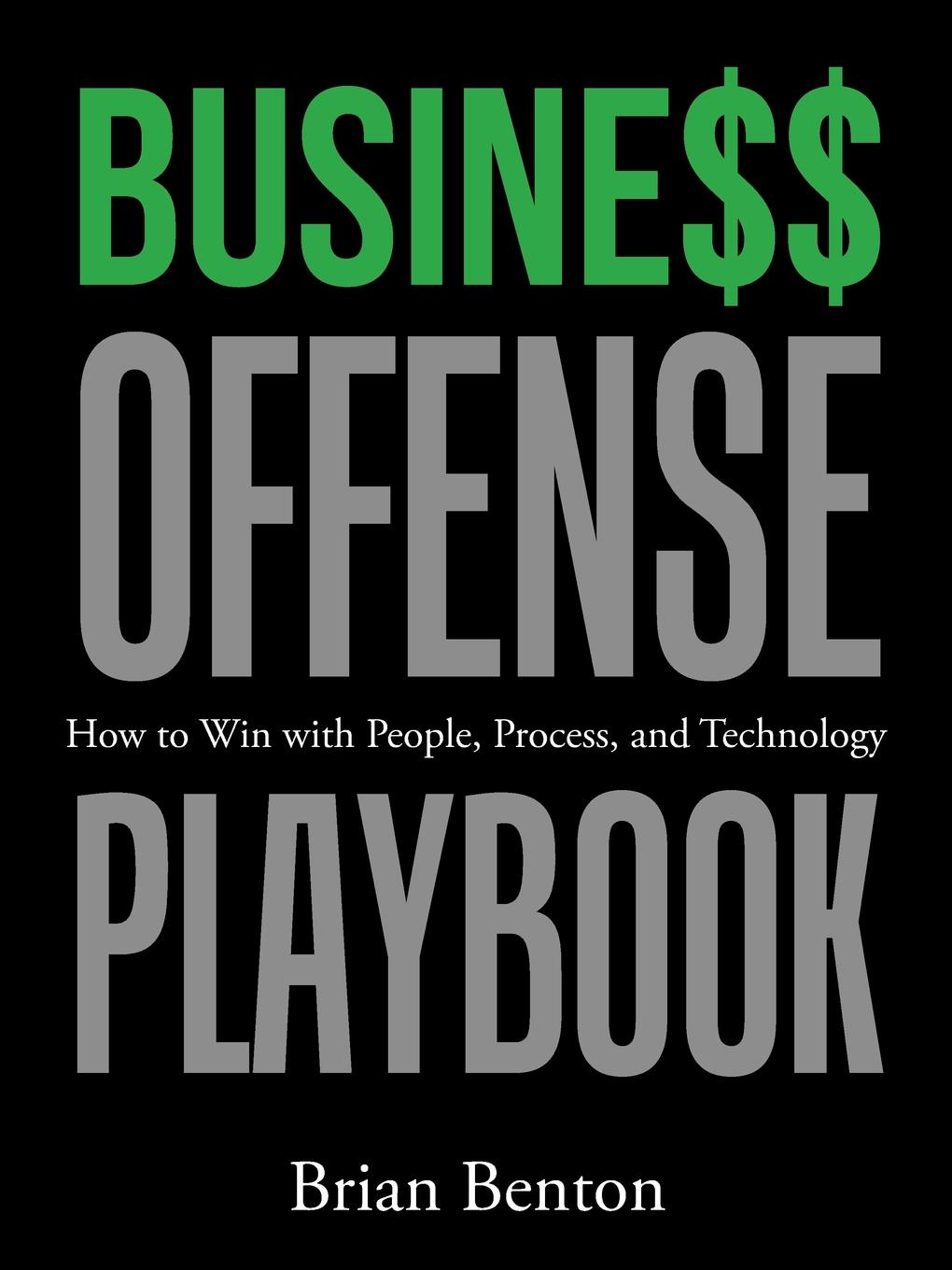 Brian Benton Busine.. Offense Playbook. How to Win with People, Process, and Technology dean lane the chief information officer s body of knowledge people process and technology