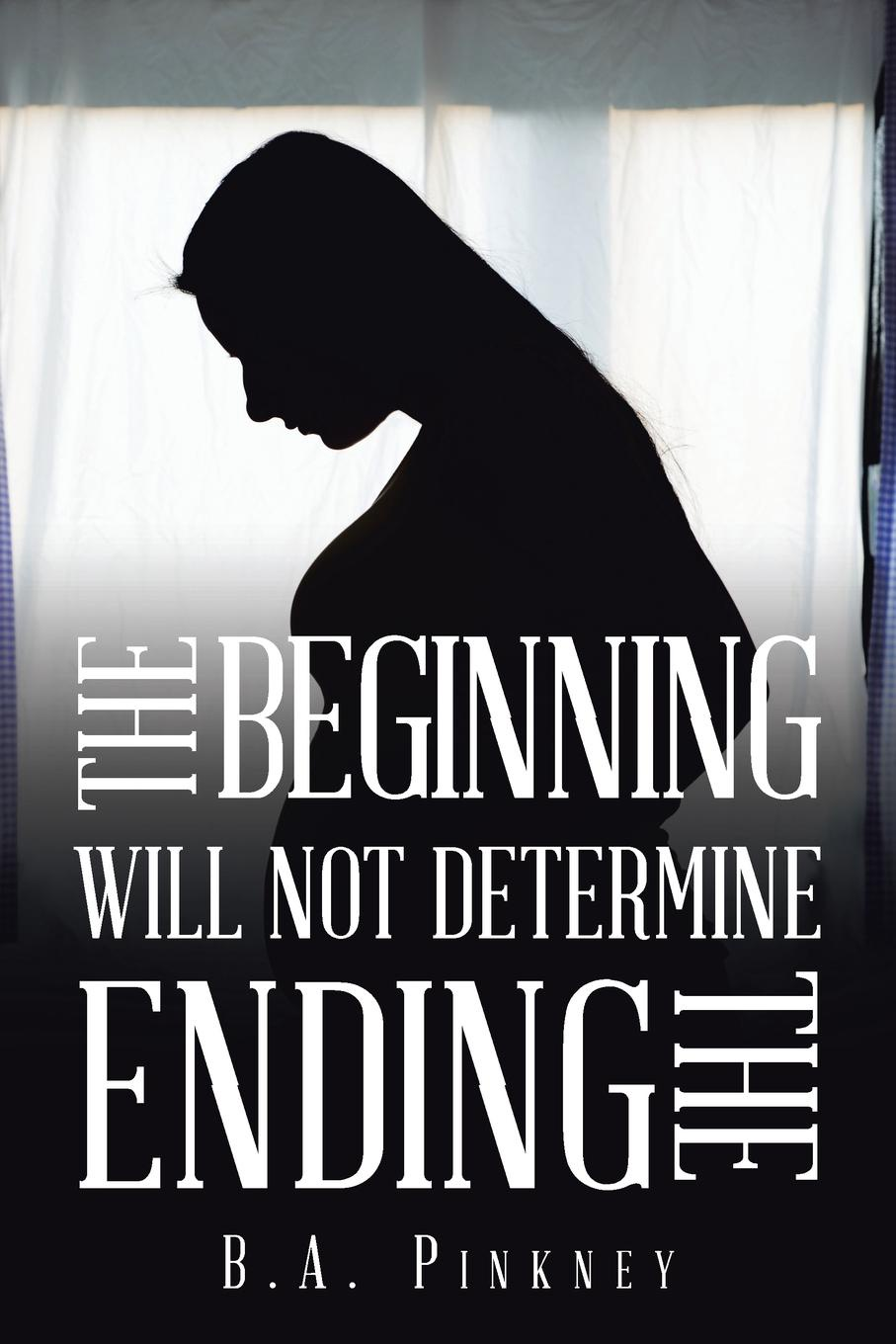 B.A. Pinkney The Beginning Will Not Determine the Ending you choose