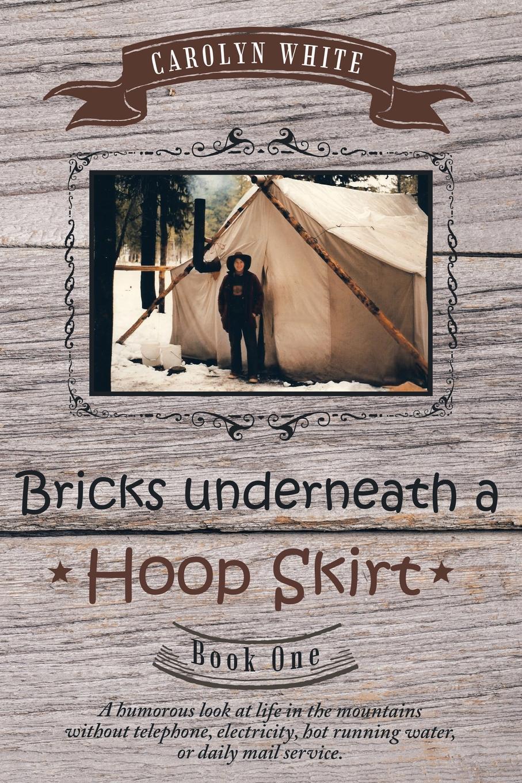 Carolyn White Bricks Underneath a Hoop Skirt. Book One carolyn heilbrun writing a women s life