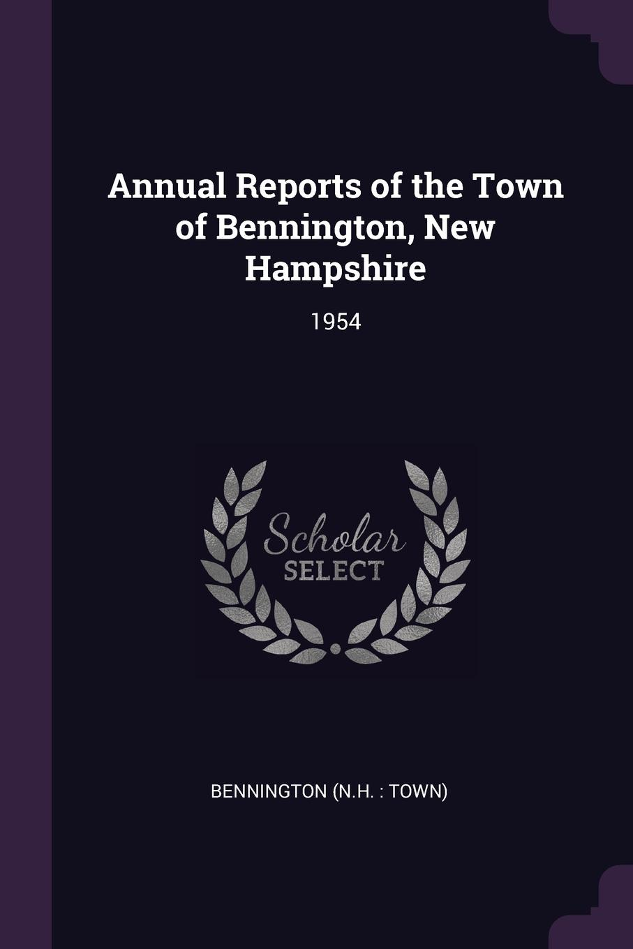 Annual Reports of the Town of Bennington, New Hampshire. 1954