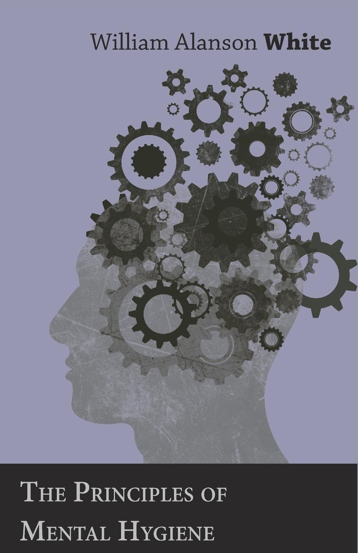 William Alanson White The Principles of Mental Hygiene mental