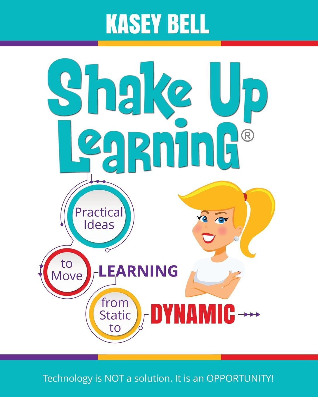 Kasey Bell Shake Up Learning. Practical Ideas to Move Learning from Static to Dynamic learning to live the love we promise