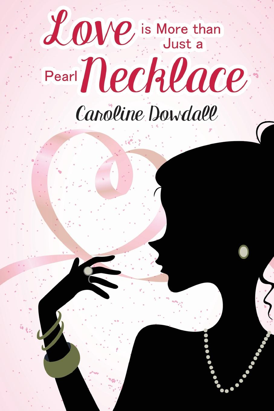 Caroline Dowdall Love is More than Just a Pearl Necklace