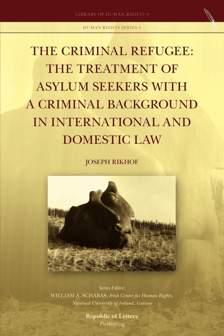 Joseph Rikhof The Criminal Refugee. the Treatment of Asylum Seekers with a Criminal Background in International and Domestic Law towards a decade of the international criminal court in africa