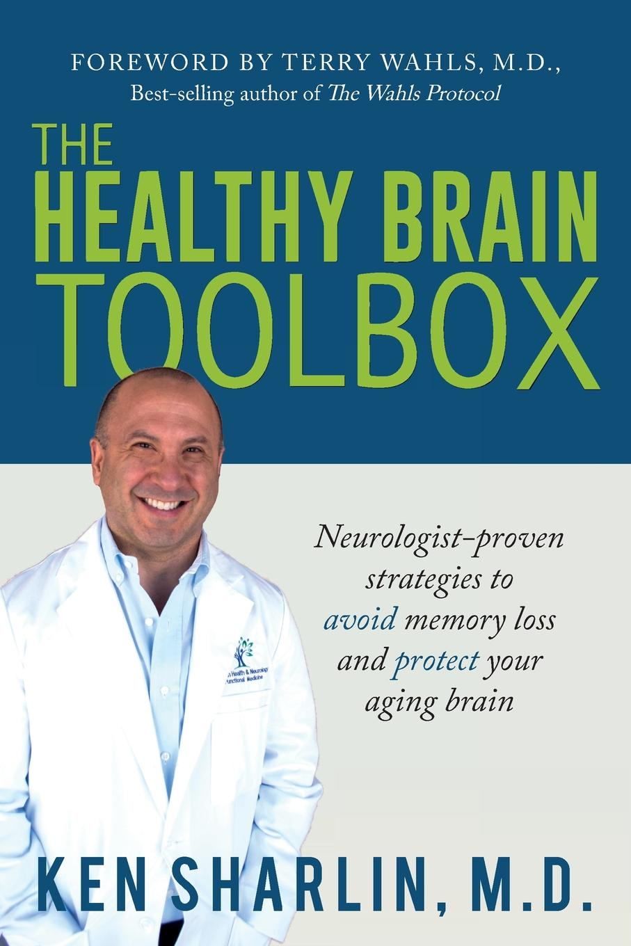 Ken Sharlin The Healthy Brain Toolbox. Neurologist-Proven Strategies to Prevent Memory Loss and Protect Your Aging Brain functional brain asymmetry myth and reality