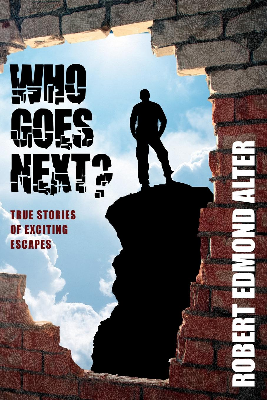 Robert Edmond Alter Who Goes Next.. True Stories of Exciting Escapes ralph j carlson talent unleashed ii powerful stories of men and women whose faith perseverance determination drive optimism and ingenuity triumphed over all obstacles