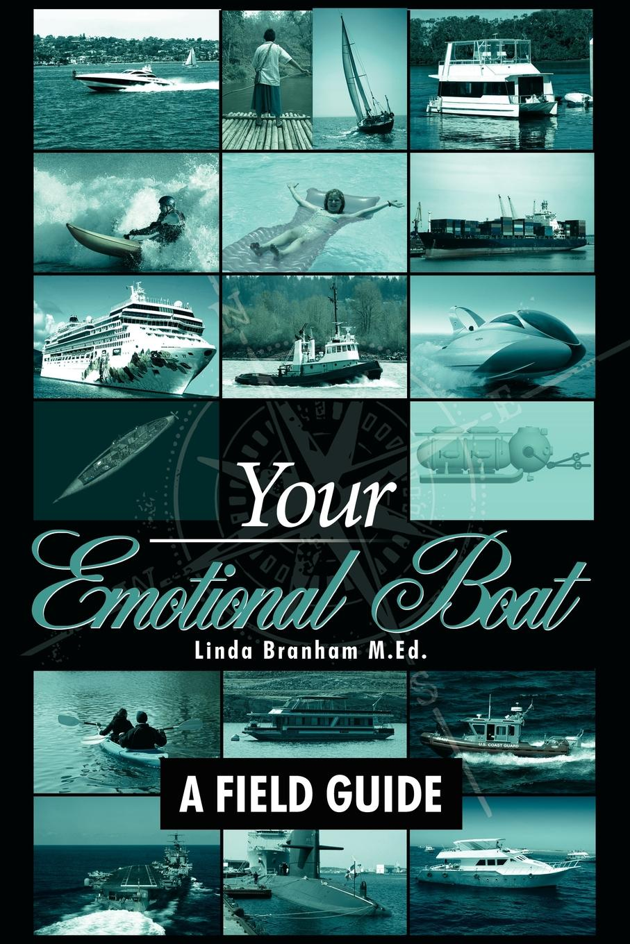 Linda Branham Your Emotional Boat. A Field Guide louis janda the psychologist s book of personality tests 24 revealing tests to identify and overcome your personal barriers to a better life