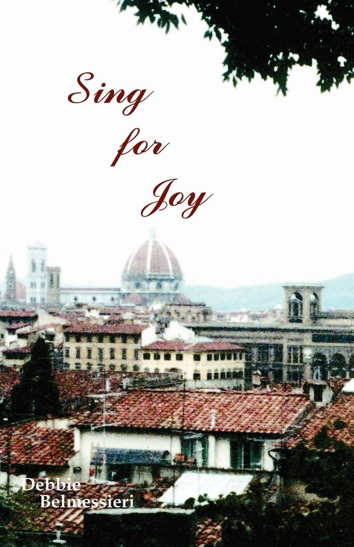 Debbie Belmessieri Sing for Joy the underside of joy