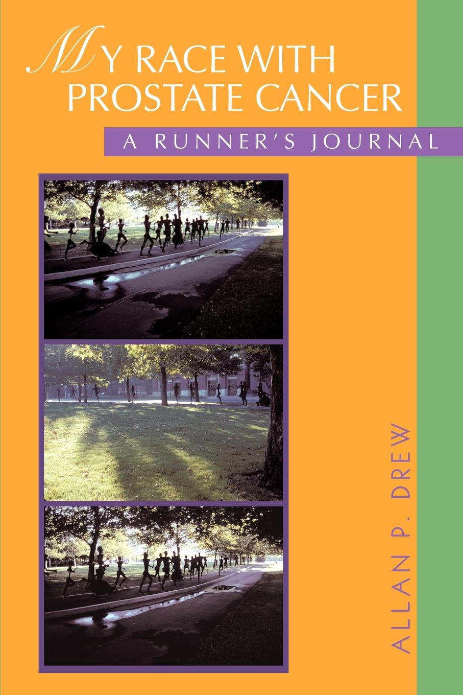 Allan P Drew My Race with Prostate Cancer. A Runner.s Journal m steven piver gilda s disease sharing personal experiences and a medical perspective on ovarian cancer