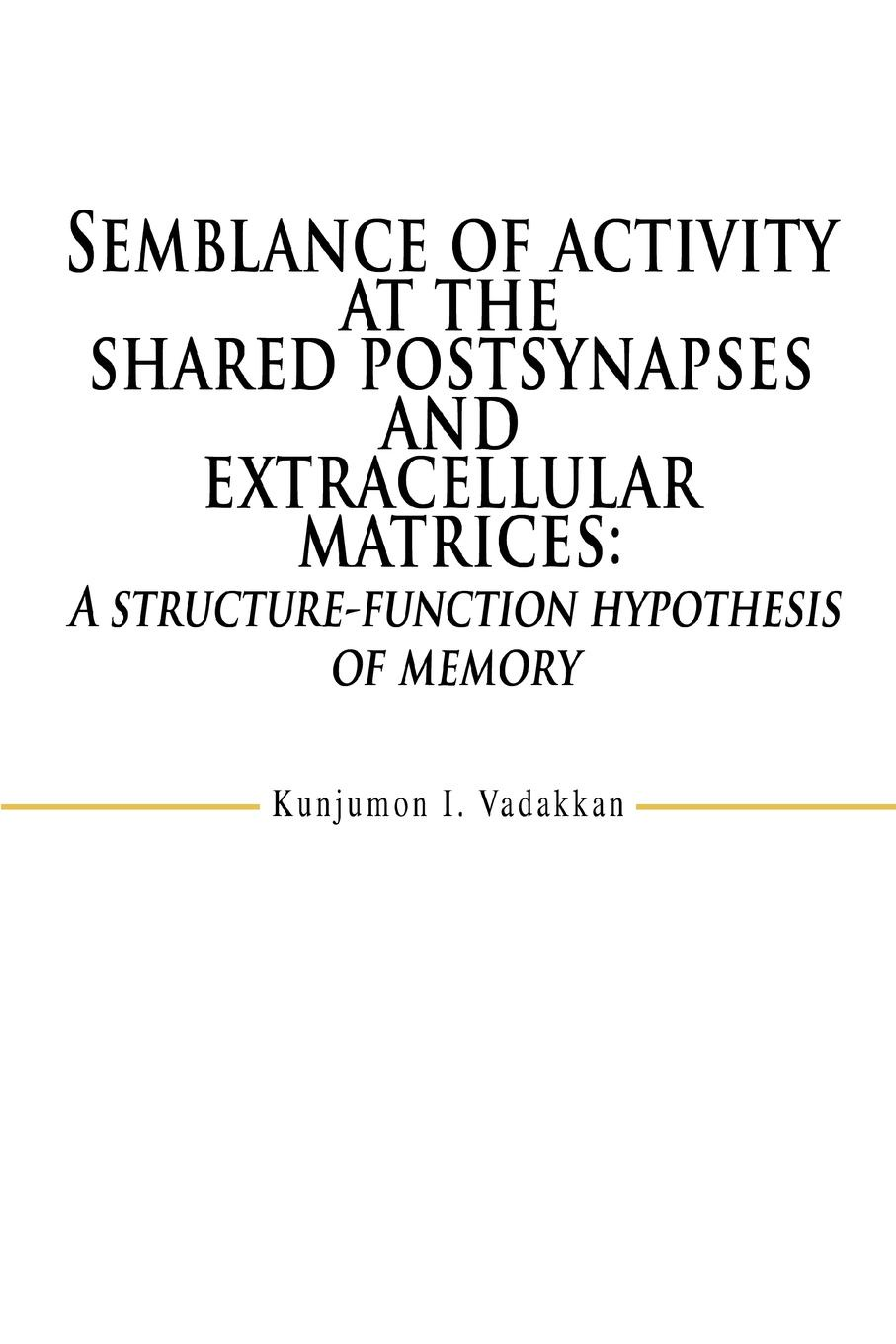 Kunjumon I Vadakkan Semblance of activity at the shared postsynapses and extracellular matrices. A structure-function hypothesis of memory chen xiaodong soft matter nanotechnology from structure to function