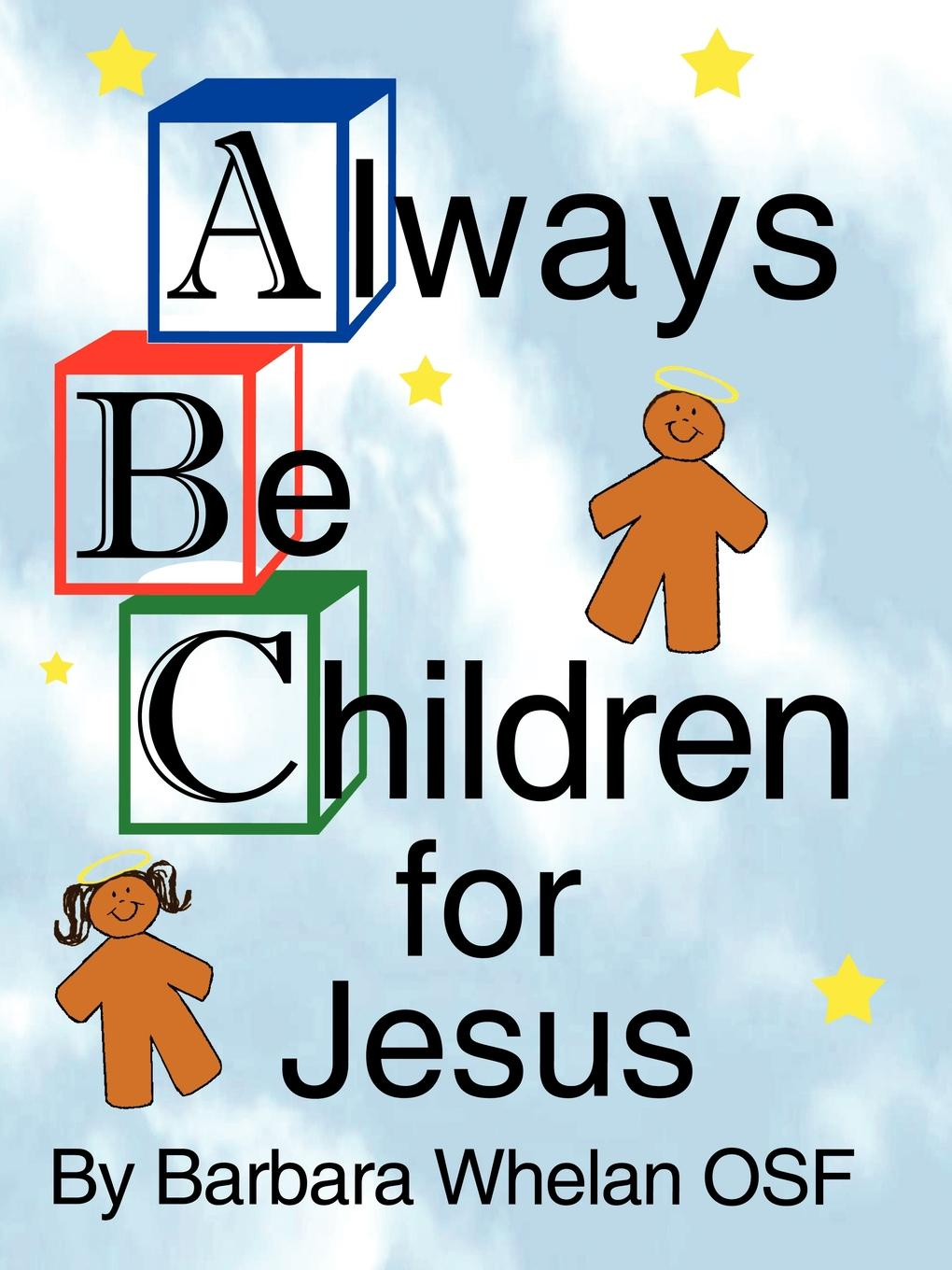 Barbara Whelan Always Be Children For Jesus r is for rocket an abc book