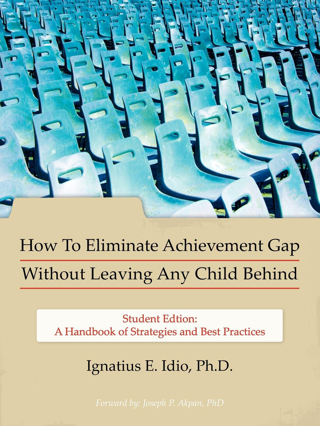 Ignatius E. Idio Ph.D. How To Eliminate Achievement Gap Without Leaving Any Child Behind. Student Edition: A Handbook of Strategies and Best Practices rebecca jackson williams the complete learning disabilities handbook ready to use strategies and activities for teaching students with learning disabilities isbn 9781118937686