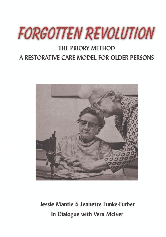Jessie Mantle, Jeanette Funke-Furber The Forgotten Revolution. The Priory Method: A Restorative Care Model for Older Persons the deming management method