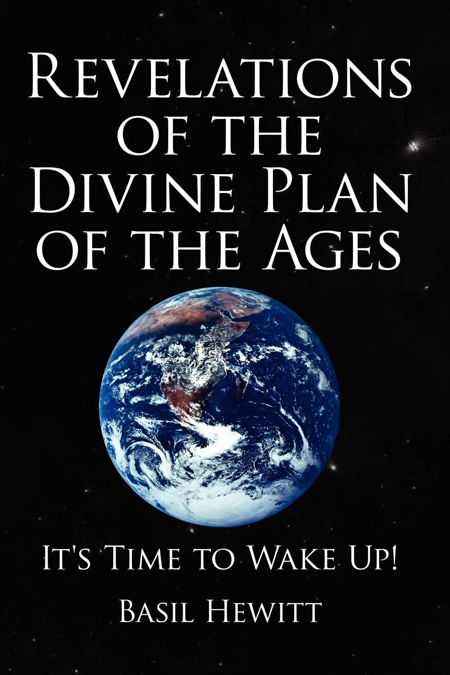 Basil Hewitt Revelations of the Divine Plan of the Ages. It.s Time to Wake Up. the end of the battle