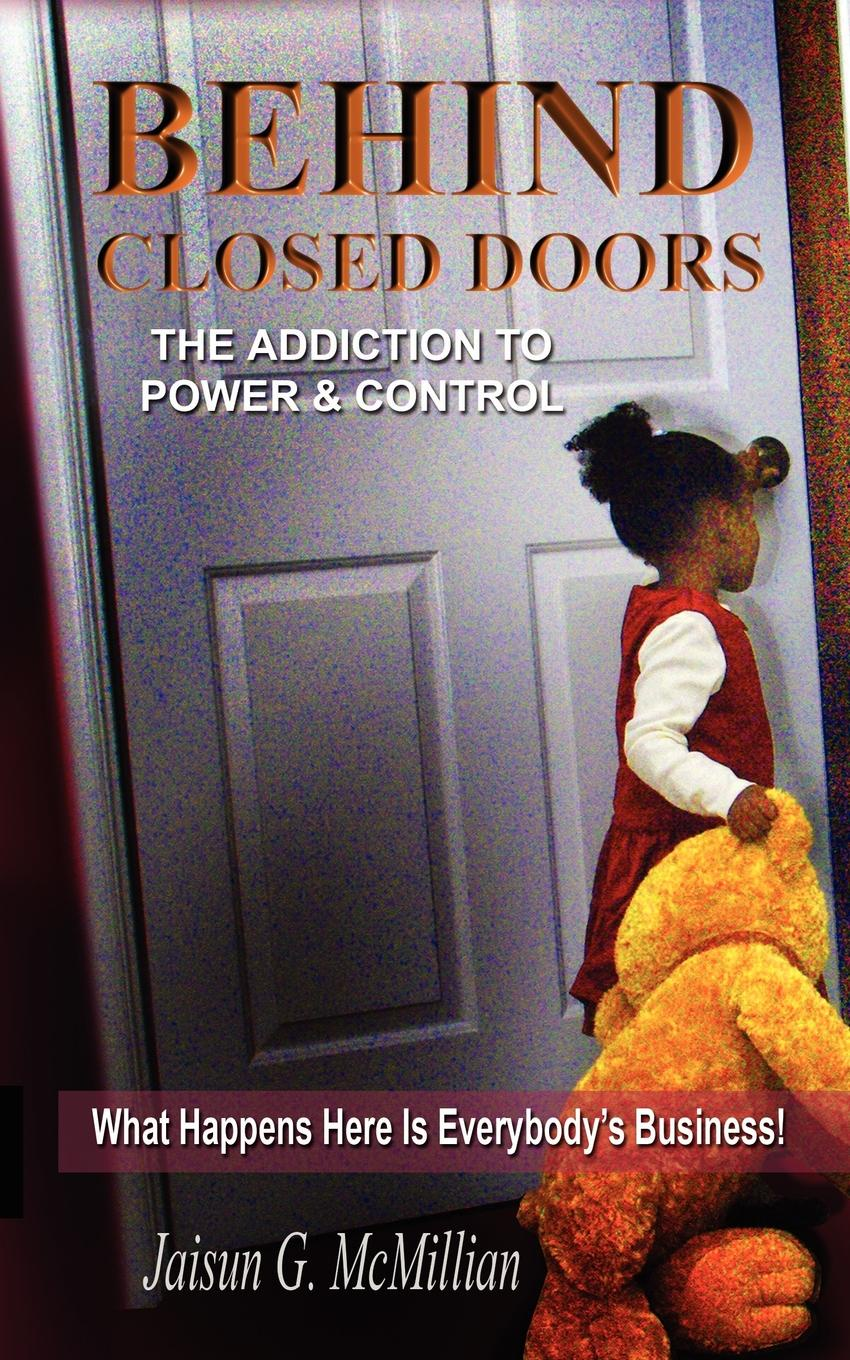 Behind Closed Doors. The Addiction To Power And Control