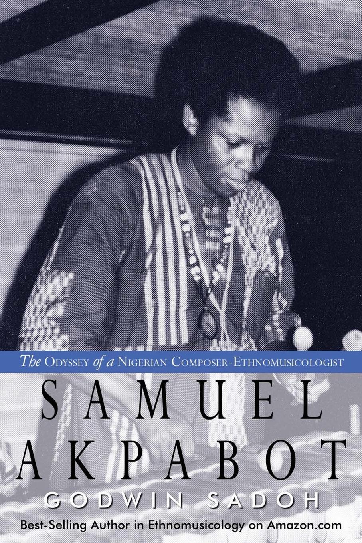 Godwin Sadoh Samuel Akpabot. The Odyssey of a Nigerian Composer-Ethnomusicologist godwin sadoh five decades of music transmutation in nigeria and the diaspora