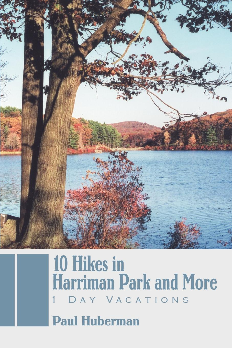Книга 10 Hikes in Harriman Park and More. 1 Day Vacations. Paul Huberman