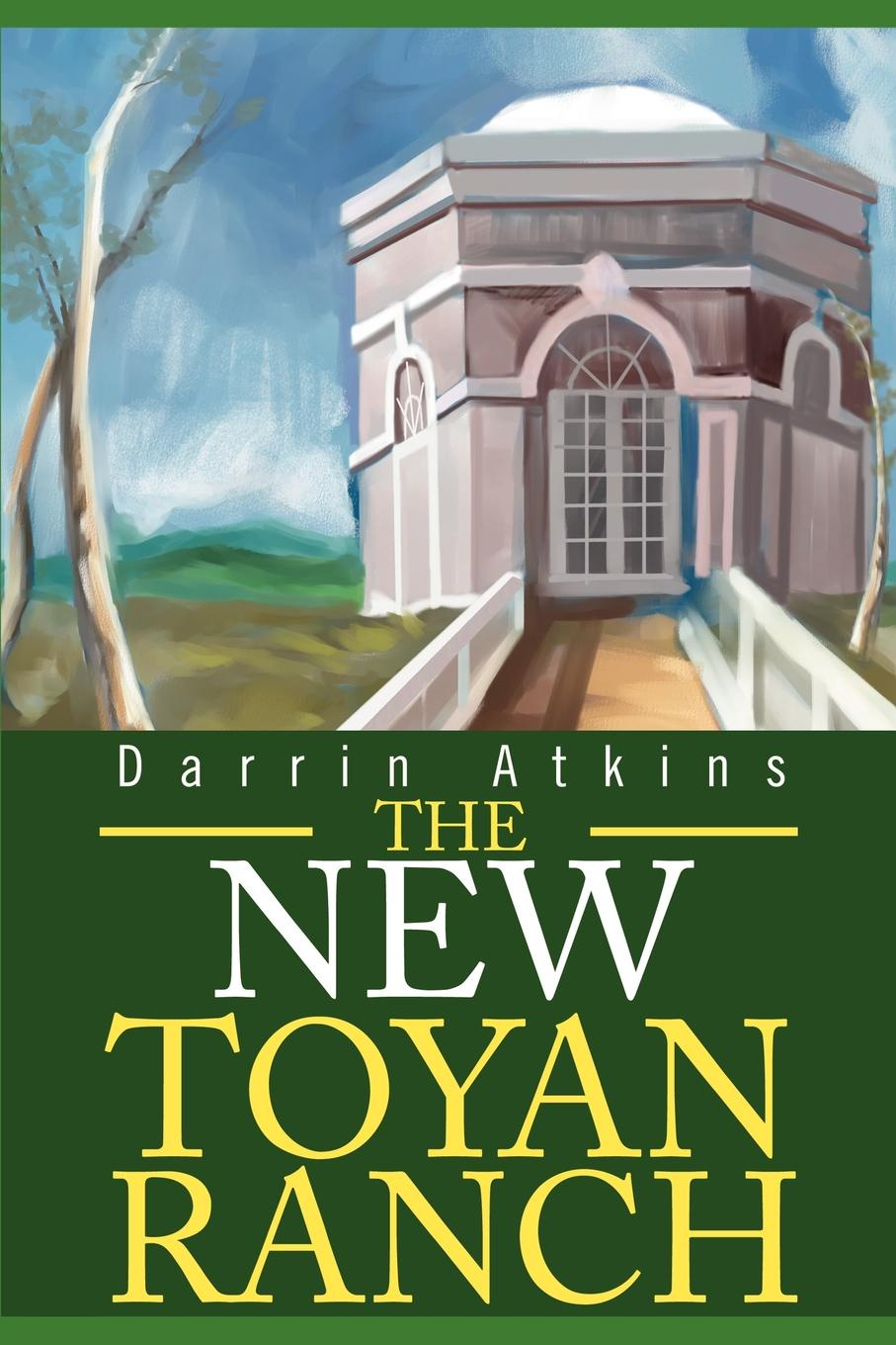 Darrin E. Atkins The New Toyan Ranch kate field the man i fell in love with