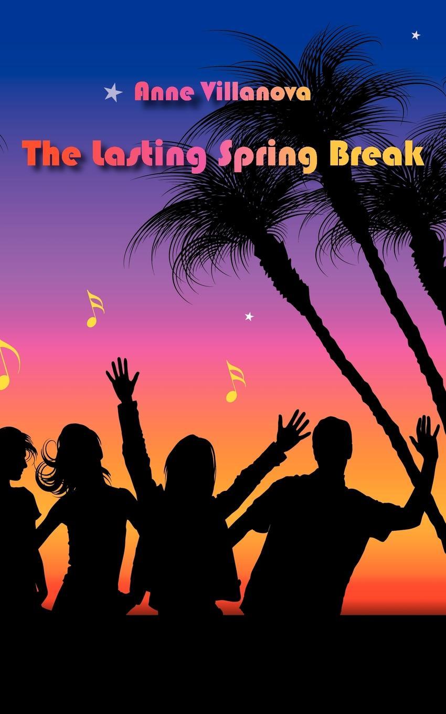 Anne Villanova The Lasting Spring Break anne villanova the lasting spring break