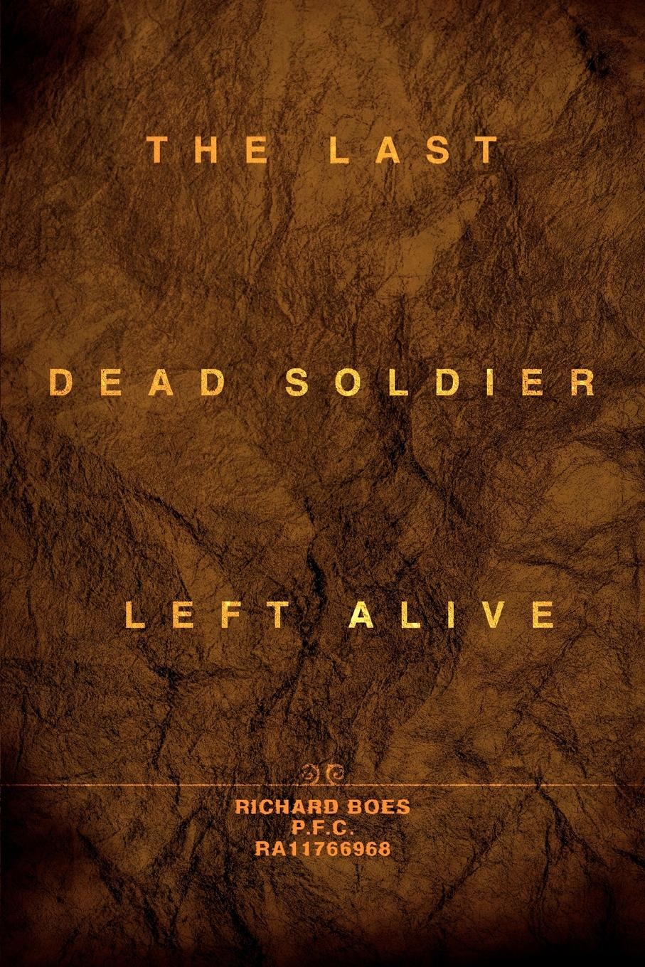 Richard Boes The Last Dead Soldier Left Alive as lie the dead