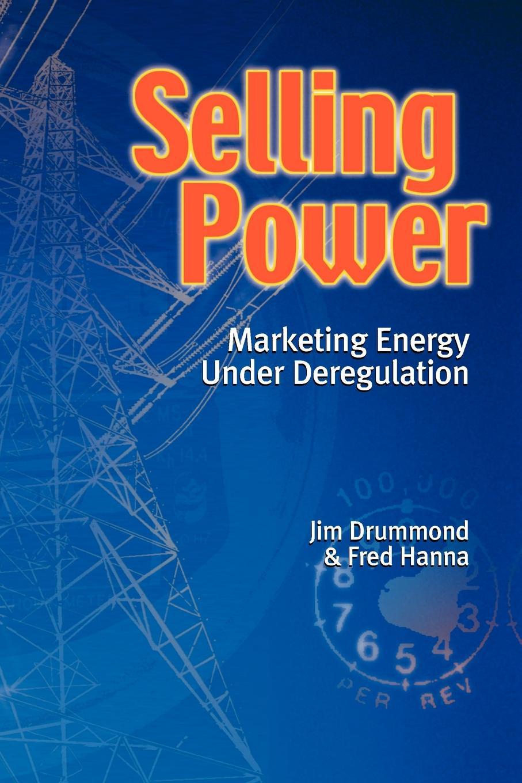 Jim Drummond, Fred Hanna Selling Power - Marketing Energy Under Deregulation