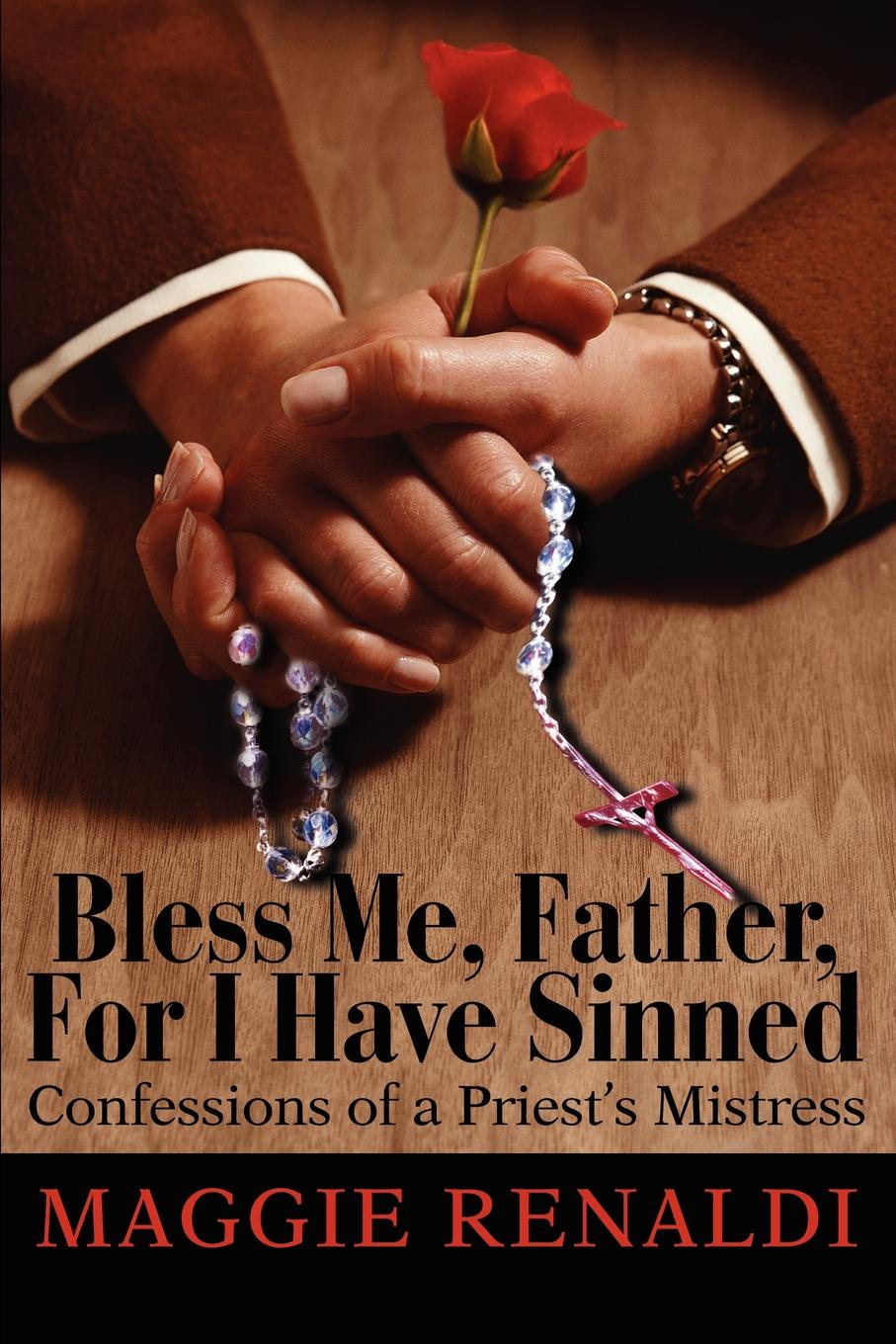 Maggie Renaldi Bless Me, Father, For I Have Sinned. Confessions of a Priest a poor excuse for a dragon