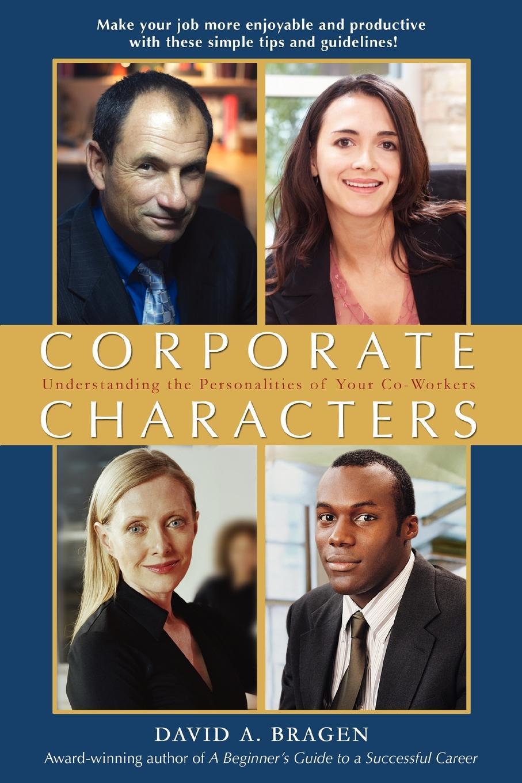 David A Bragen Corporate Characters. Understanding the Personalities of Your Co-Workers