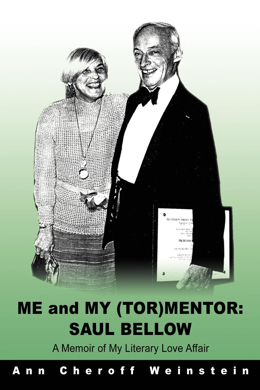 Ann Cheroff Weinstein Me and My (TOR)Mentor. Saul Bellow:A Memoir of My Literary Love Affair max lerner wrestling with the angel a memoir of my triumph over illness